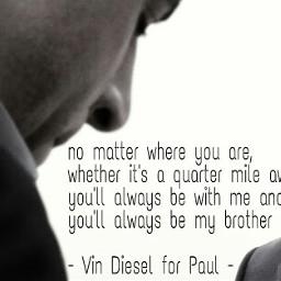fastandfurious7 ff7 vindiesel paulwalker quotes